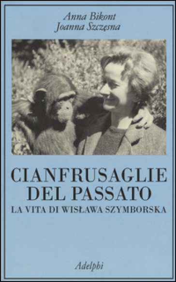 Cianfrusaglie del passato. La vita di Wislawa Szymborska - Anna Bikont pdf epub