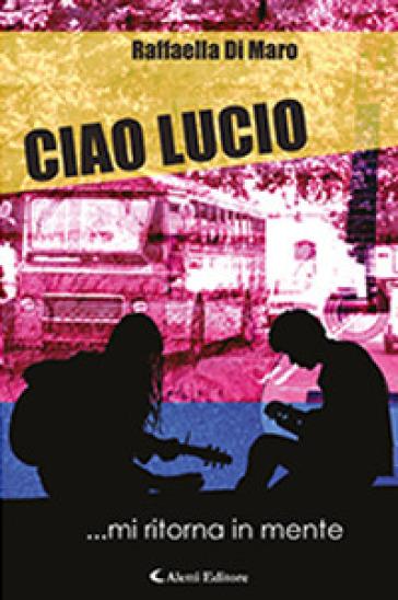 Ciao Lucio - Raffaella Di Maro |