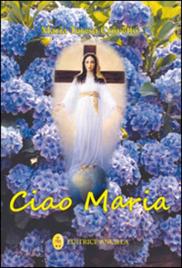 Ciao Maria. Il Signore è con te - M. Teresa Crovetto |