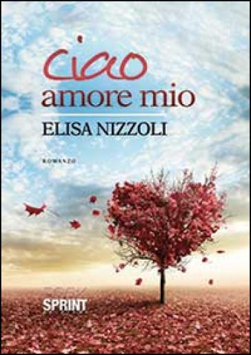 Ciao amore mio - Elisa Nizzoli |