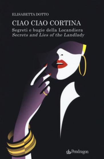 Ciao ciao Cortina! Segreti e bugie della Locandiera-Secrets and lies of the Landlady - Elisabetta Dotto | Thecosgala.com