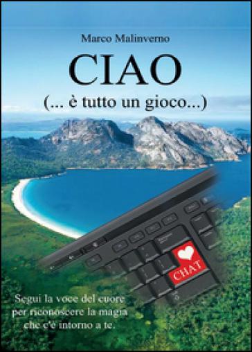 Ciao (...è tutto un gioco...) - Marco Malinverno |