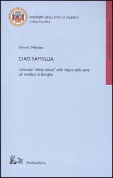 Ciao famiglia. Un'analisi «veloce veloce» della lingua della serie «Un medico in famiglia» - Simona Messina |