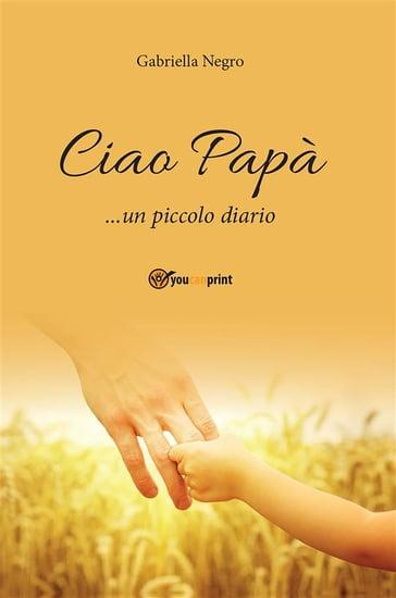 Ciao pap un piccolo diario gabriella negro ebook ciao pap un piccolo diario fandeluxe Ebook collections