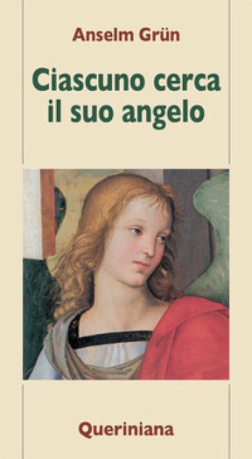 Ciascuno cerca il suo angelo - Anselm Grun  