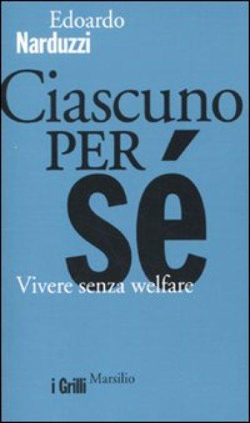 Ciascuno per sé. Vivere senza welfare - Edoardo Narduzzi | Thecosgala.com