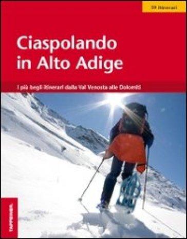 Ciaspolando in Alto Adige. 59 itinerari