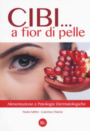 Cibi... a fior di pelle. Alimentazione e patologie dermatologiche - Paolo Fabbri pdf epub