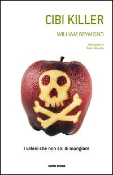 Cibi killer. I veleni che non sai di mangiare - William Reymond | Thecosgala.com