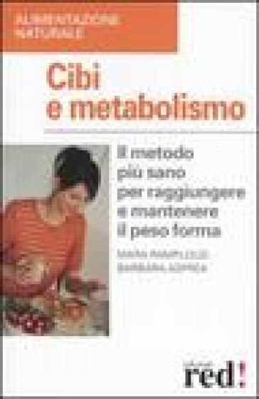 Cibi e metabolismo. Il metodo più sano per raggiungere e mantenere il peso forma - Barbara Asprea | Jonathanterrington.com