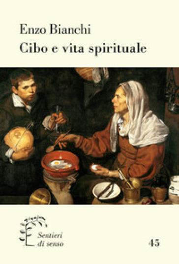 Cibo e vita spirituale - Enzo Bianchi | Rochesterscifianimecon.com