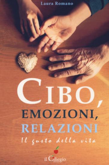 Cibo, emozioni, relazioni. Il gusto della vita - Laura Romano  