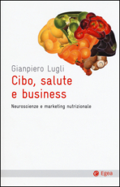 Cibo, salute e business. Neuroscienze e marketing nutrizionale