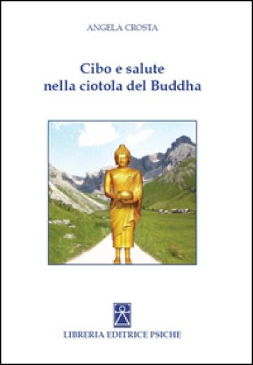 Cibo e salute nella ciotola del Buddha - Angela Crosta |