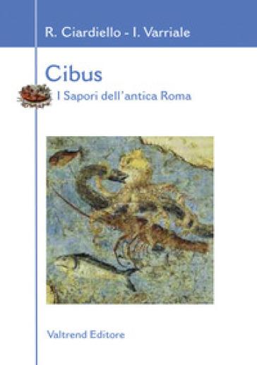 Cibus. I sapori dell'antica Roma - Rosaria Ciardiello |