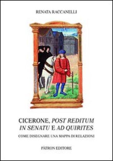 Cicerone, post reditum in senatu e ad quirities. Come disegnare una mappa di relazioni - Renata Raccanelli  