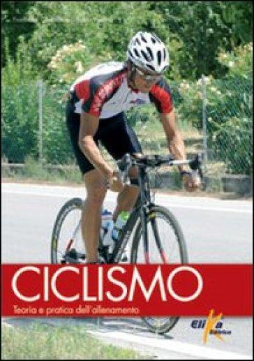 Ciclismo. Teoria e pratica dell'allenamento - Francesco Confalonieri |