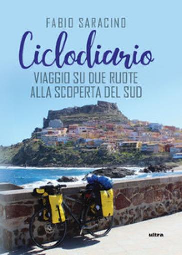 Ciclodiario. Viaggio su due ruote alla scoperta del Sud - Fabio Saracino | Jonathanterrington.com