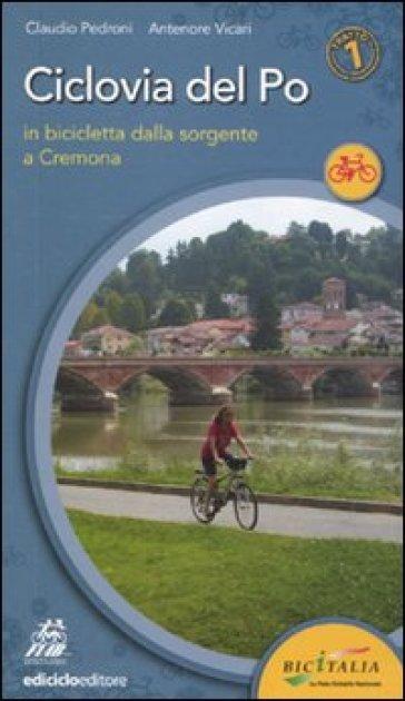 Ciclovia del Po. Primo tratto. In bicicletta dalla sorgente a Cremona - Claudio Pedroni   Rochesterscifianimecon.com