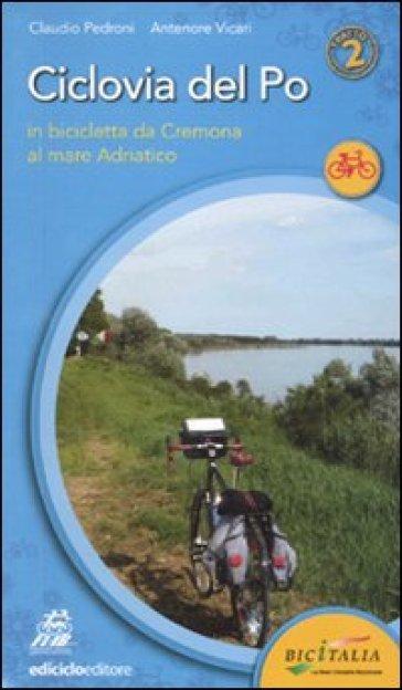 Ciclovia del Po. Secondo tratto. In bicicletta da Cremona al mare Adriatico - Claudio Pedroni | Rochesterscifianimecon.com