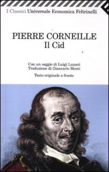 Il Cid. Testo francese a fronte - Pierre Corneille  