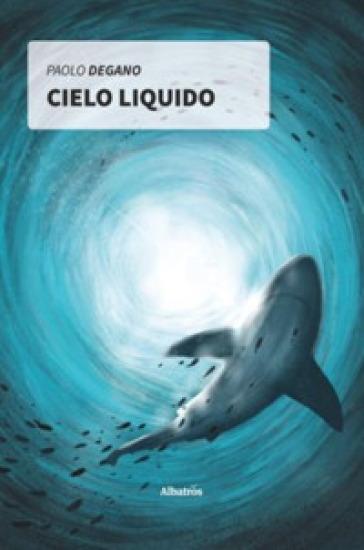 Cielo liquido - Paolo Degano | Rochesterscifianimecon.com