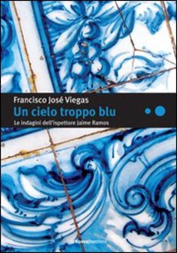 Cielo troppo blu. Le indagini dell'ispettore Jaime Ramos (Un) - Francisco J. Viegas  