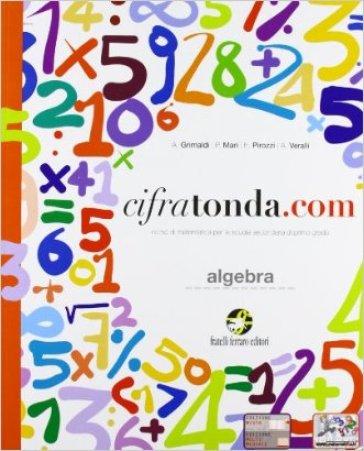 Cifratonda.com. Algebra. Vol. unico. Con INVALSI. Con espansione online. Per la Scuola media - A. Grimaldi |