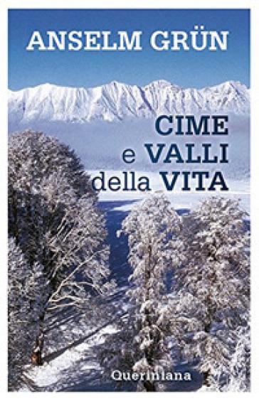 Cime e valli della vita - Anselm Grun |