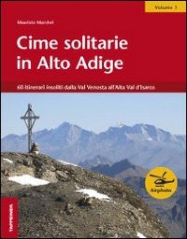 Cime solitarie in Alto Adige. 1: 60 itinerari insoliti dalla Val Venosta all'Alta Val d'Isarco - Maurizio Marchel pdf epub