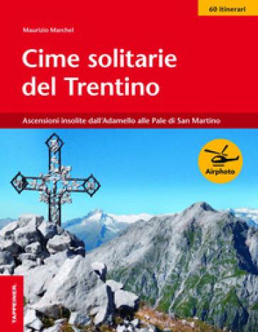 Cime solitarie del Trentino - Maurizio Marchel |
