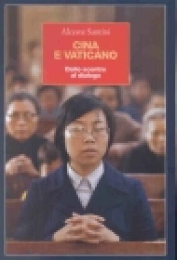 Cina e Vaticano. Dallo scontro al dialogo - Alceste Santini   Jonathanterrington.com