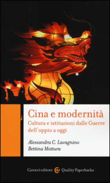 Cina e modernità. Cultura e istituzioni dalle Guerre dell'oppio a oggi - Alessandra C. Lavagnino  