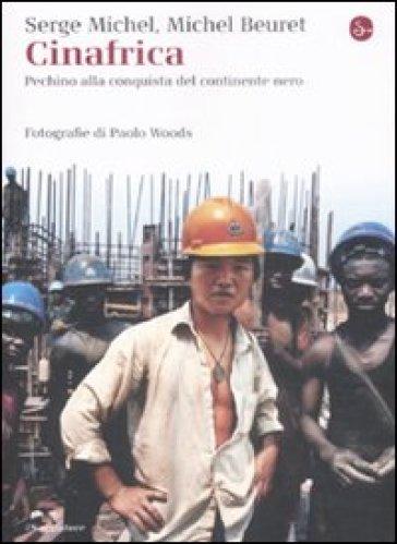 Cinafrica. Pechino alla conquista del continente nero - Michel Beuret |