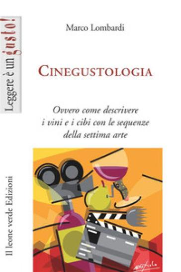 Cinegustologia. Ovvero come descrivere i vini con le sequenze della settima arte - Marco Lombardi   Rochesterscifianimecon.com