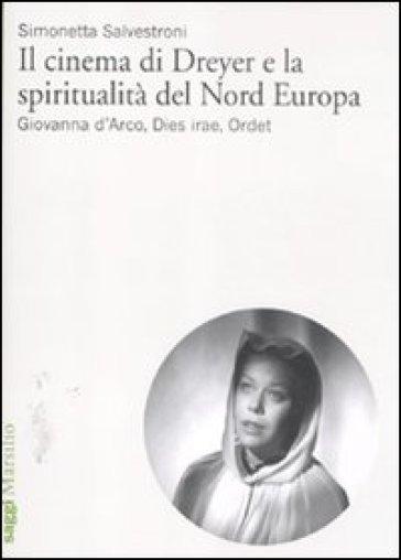 Cinema di Dreyer e la spiritualità del Nord Europa. Giovanna d'Arco, Dies irae, Ordet (Il) - Simonetta Salvestroni  
