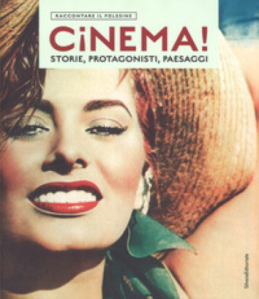 Cinema! Storie, protagonisti, paesaggi. Raccontare il Polesine. Catalogo della mostra (Rovigo, 24 marzo-1 luglio 2018). Ediz. illustrata - A. Barbera |