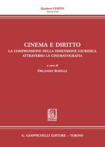 Cinema e diritto. La comprensione della dimensione giuridica attraverso la cinematografia. Atti del Convegno (Firenze, 30 novembre 2030) - O. Roselli | Ericsfund.org
