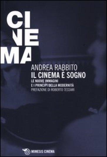 Cinema è un sogno. Le nuove immagini e i principi della modernità (Il) - Andrea Rabbito   Ericsfund.org