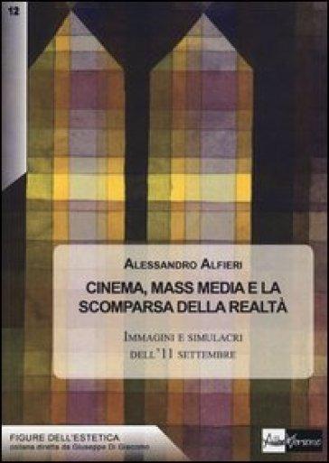 Cinema, mass media e la scomparsa della realtà. Immagini e simulacri dell'11 settembre - Alessandro Alfieri |