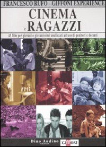 Cinema e ragazzi. 43 film per giovani e giovanissimi analizzati ad uso di genitori e docenti. 2. - Francesco Rufo |