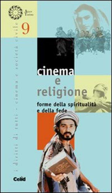 Cinema e religione. Forme della spiritualità e della fede - S. Cortellazzo  