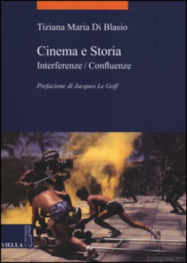 Cinema e storia. Interferenze/confluenze - Tiziana Maria Di Blasio   Thecosgala.com