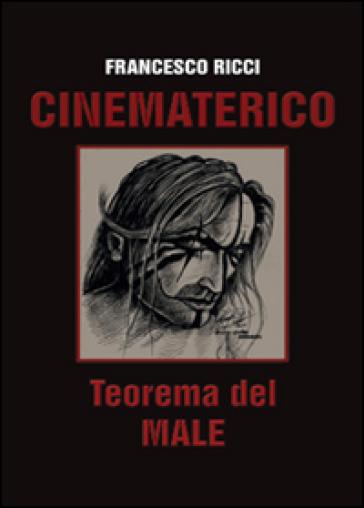 Cinematerico. Teorema del male - Francesco Ricci |