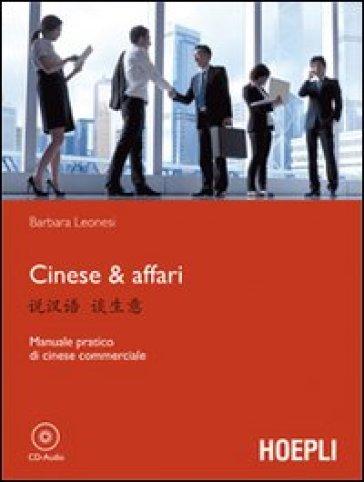 Cinese & affari. Manuale pratico di cinese commerciale - Barbara Leonesi |