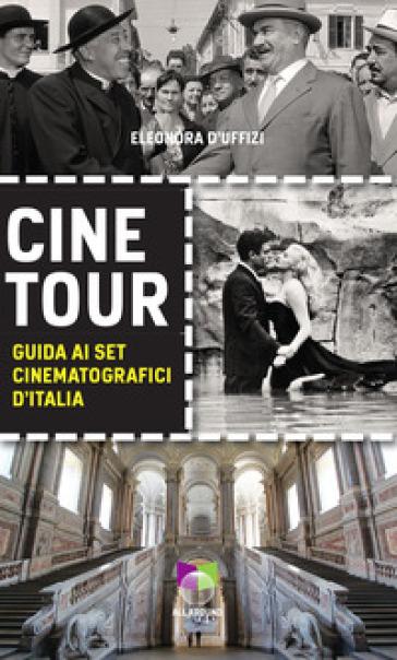 Cinetour. Guida ai set cinematografici d'Italia-Guide to the Italian movie sets - Eleonora D'Uffizi pdf epub