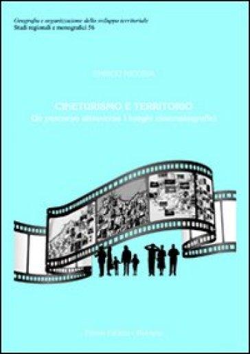 Cineturismo e territorio. Un percorso attraverso i luoghi cinematografici - Enrico Nicosia | Rochesterscifianimecon.com