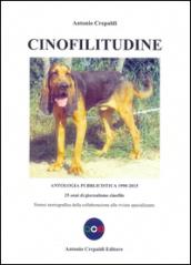 Cinofilitudine. Antologia pubblicistica (1990-2015). 25 anni di giornalismo cinofilo