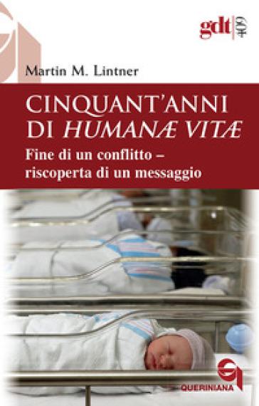 Cinquant'anni di Humanae vitae. Fine di un conflitto, riscoperta di un messaggio - Martin M. Lintner  