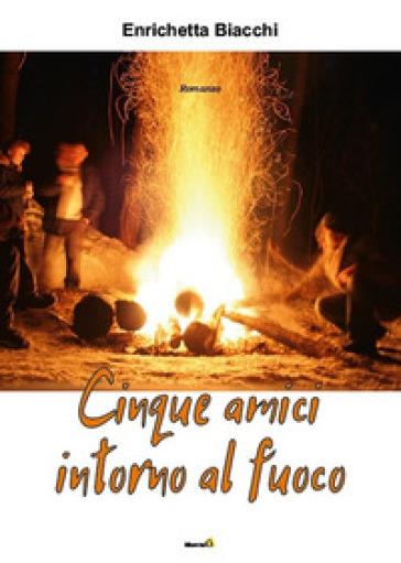 Cinque amici intorno al fuoco - Enrichetta Biacchi |